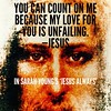 """You can count on Me because My love for you is unfailing."" —Jesus (from Sarah Young's book 'Jesus Always')"