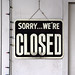 SORRY...WE'RE CLOSED