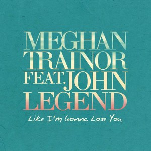 Meghan Trainor – Like I'm Gonna Lose You (feat. John Legend)