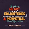 QuoteoftheDay 'If your heart is not enlightened, you are in an eternal and perpetual identity crisis.' - His Holiness Younus AlGohar by myakoob2018