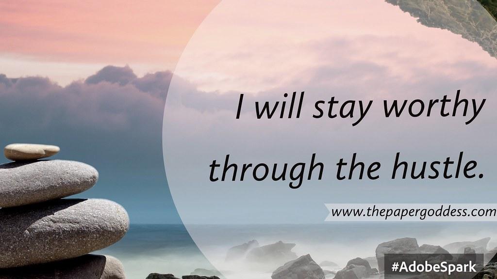 Meditation: I will stay worthy thru the hustle. www.thepapergoddess.com