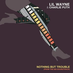 Lil Wayne & Charlie Puth – Nothing But Trouble (From 808 the Soundtrack)