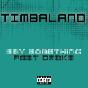 Timbaland – Say Something (feat. Drake)
