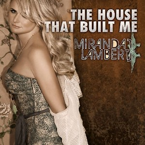 Miranda Lambert – The House That Built Me