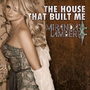Miranda Lambert – The House That Built Me