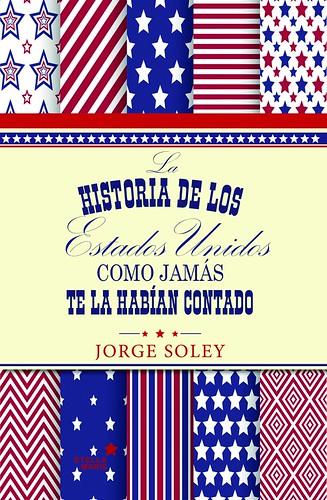 La historia de los Estados Unidos como jamás te la habían contado; Jorge Soley