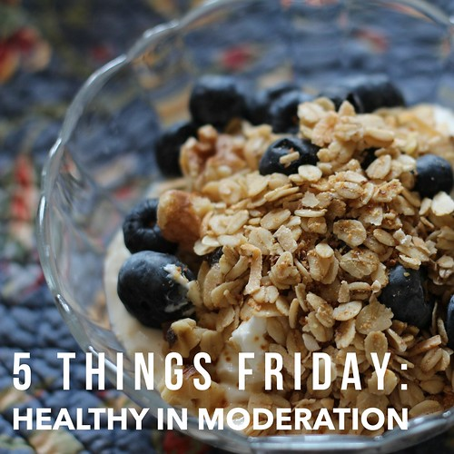 Blog: 5 things Friday - healthy in moderation