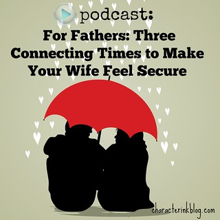 For Fathers: Three Connecting Times to Make Your Wife Feel Secure