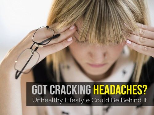 Got Cracking Headaches Unhealthy Lifestyle Could Be Behind It