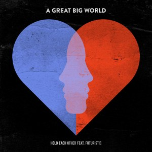 A Great Big World – Hold Each Other (feat. FUTURISTIC)