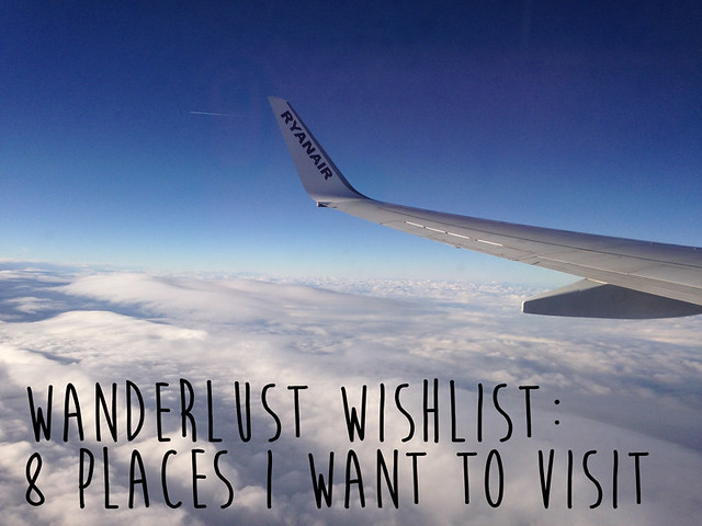 Wanderlust wishlist - 8 places I want to visit