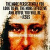 """The more persistently you look to Me, the more effective and joyful you will be."" —Jesus (from Sarah Young's book 'Jesus Always')"