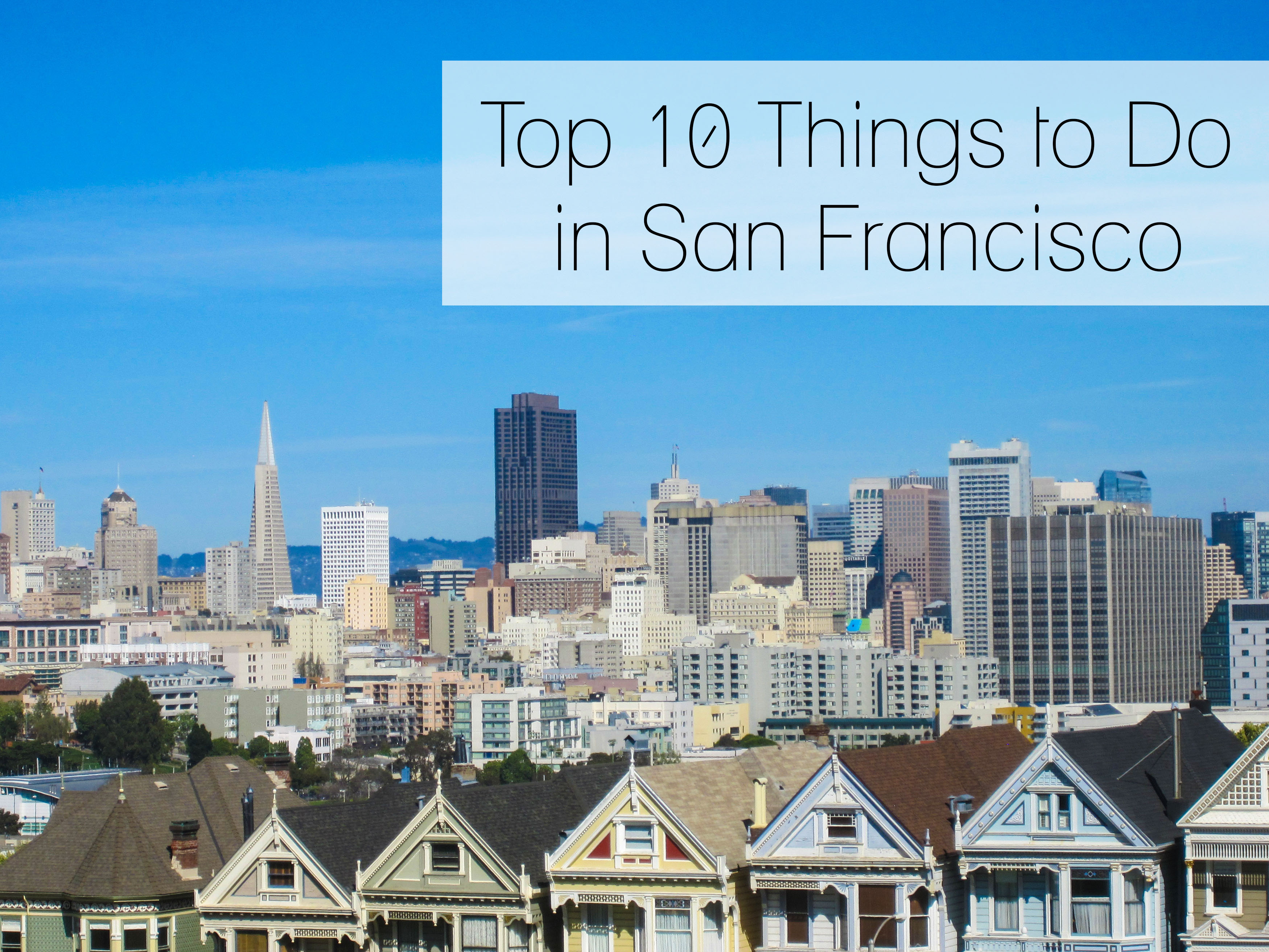 Top Things To Do San Francisco California - 10 things to see and do in california