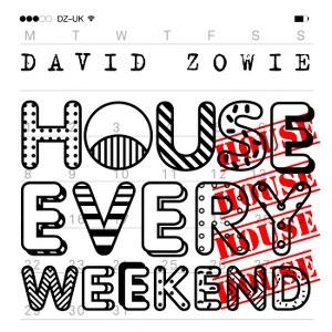 David Zowie – House Every Weekend