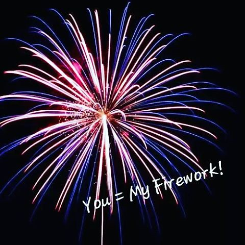Pretty firework - You = My firework!