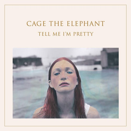 Cage The Elephant- Tell Me I'm Pretty
