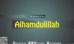 Be Grate Full and Say Alhamdulillah