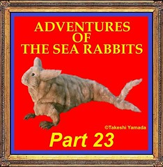 ADVENTURES OF THE SEA RABBITS (PART 23)