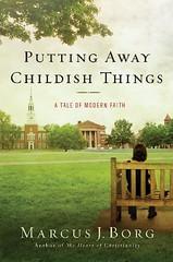 Putting Awaya Childish Things, by Marcus Borg. http://www.marcusjborg.com/2010/04/20/my-new-novel/