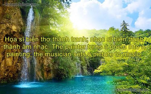 Họa sĩ biến thơ thành tranh; nhạc sĩ biến tranh thành âm nhạc. The painter turns