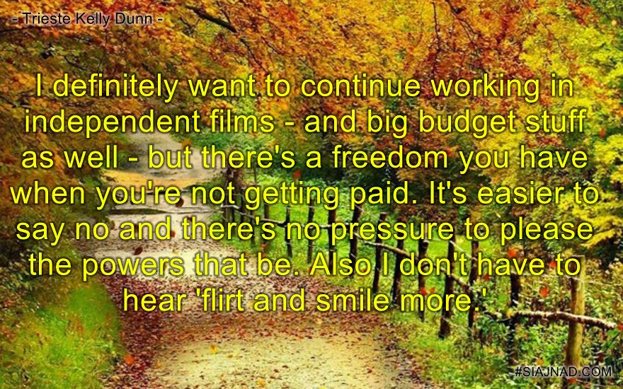 I definitely want to continue working in independent films
