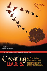 Creating Leaders: : An Examination of Academic and Research Library Leadership Institutes