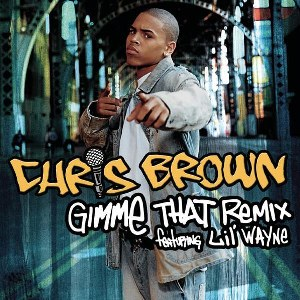 Chris Brown – Gimme That (Remix) [Featuring Lil' Wayne]