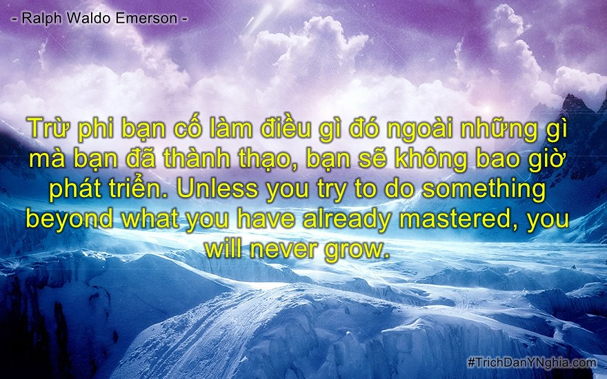 Trừ phi bạn cố làm điều gì đó ngoài những gì mà bạn đã thành thạo, bạn sẽ không