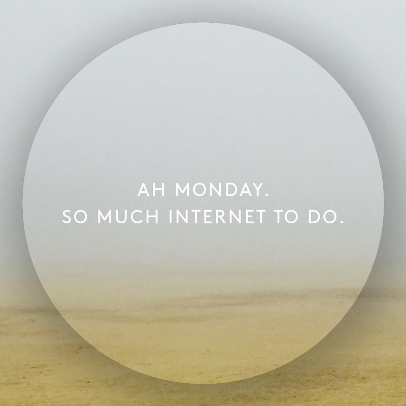 ah monday. so much internet to do.
