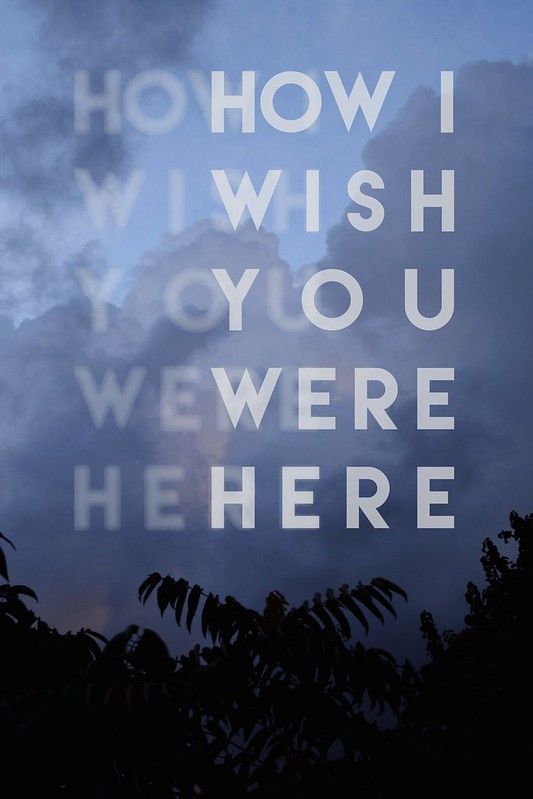 How I wish you were here