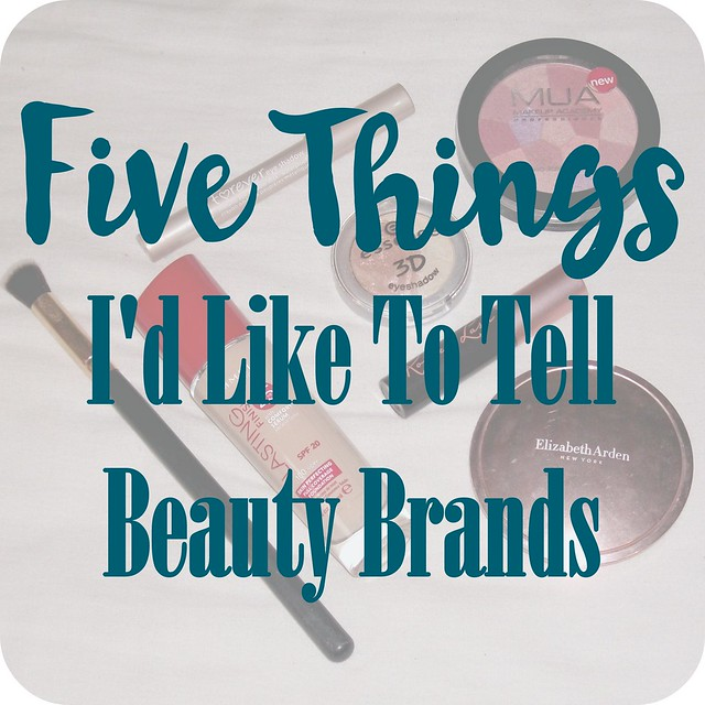 Five Things I'd Like To Tell Beauty Brands