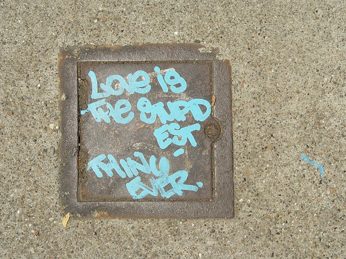 213591700 281b75722c Sidewalk Graffiti: Love is the stupidest thing ever