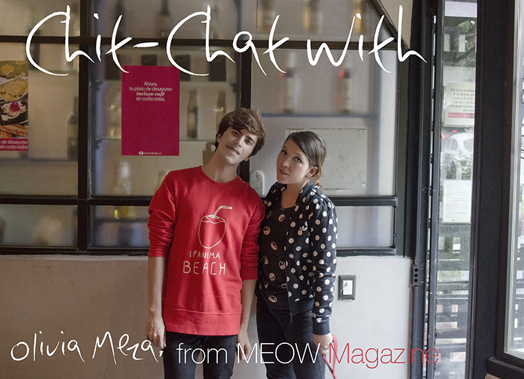 Chit chat with Olivia Meza Meow Magazine