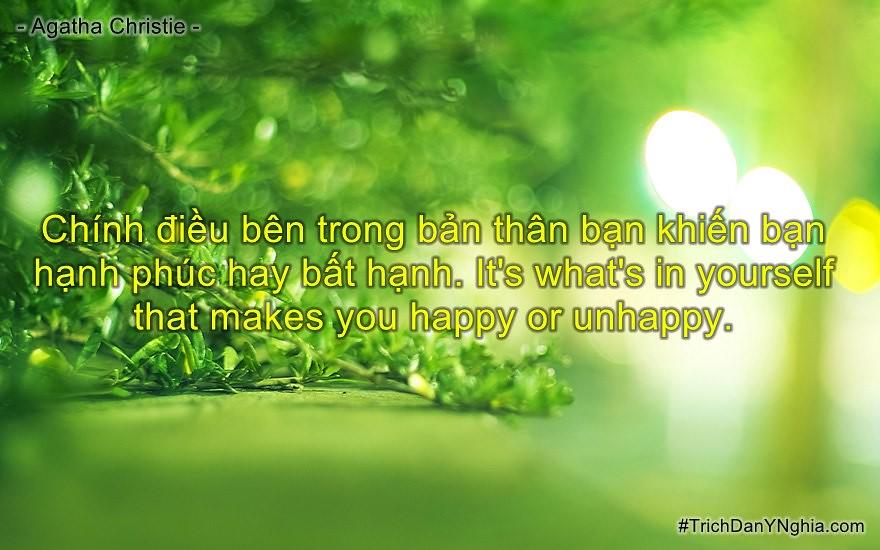 Chính điều bên trong bản thân bạn khiến bạn hạnh phúc hay bất hạnh. It