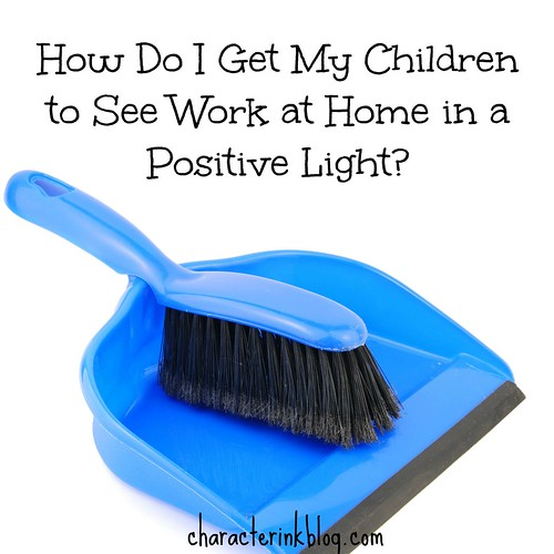 How Do I Get My Children to See Work at Home in a Positive Light?