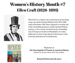 Women's History Month – 7 in a series – Ellen Craft Ellen Craft was a fugitive slave made famous by the daring escape she and her husband William Craft (1824–1900) made in December 1848. Ellen, disguised as an infirm and sickly slaveholding gentleman, and
