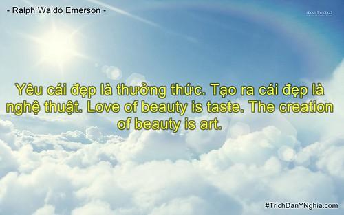 Yêu cái đẹp là thưởng thức. Tạo ra cái đẹp là nghệ thuật. Love of beauty is