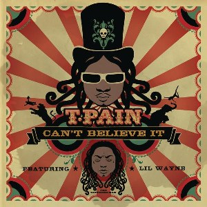 T-Pain – Can't Believe It (feat. Lil Wayne)