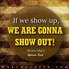 If we show up...  #MarcAccetta #inspiringquotes #inspiration #quotestoliveby #quotes #positivity #instaquote #quoteoftheday #truth #showup #showout #BrunoMars #UptownFunk by Marc Accetta Seminars