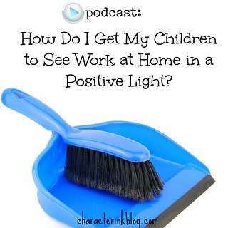 Podcast: How Do I Get My Chldren to See Work at Home in a Positive Light?