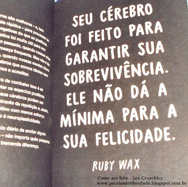 """ruby wax, Resenha, livro, """"Como ser feliz (ou, no mínimo, menos triste)"""", Lee Crutchley, Paralela, livro-interativo, quotes, trechos, citação, fotos"""