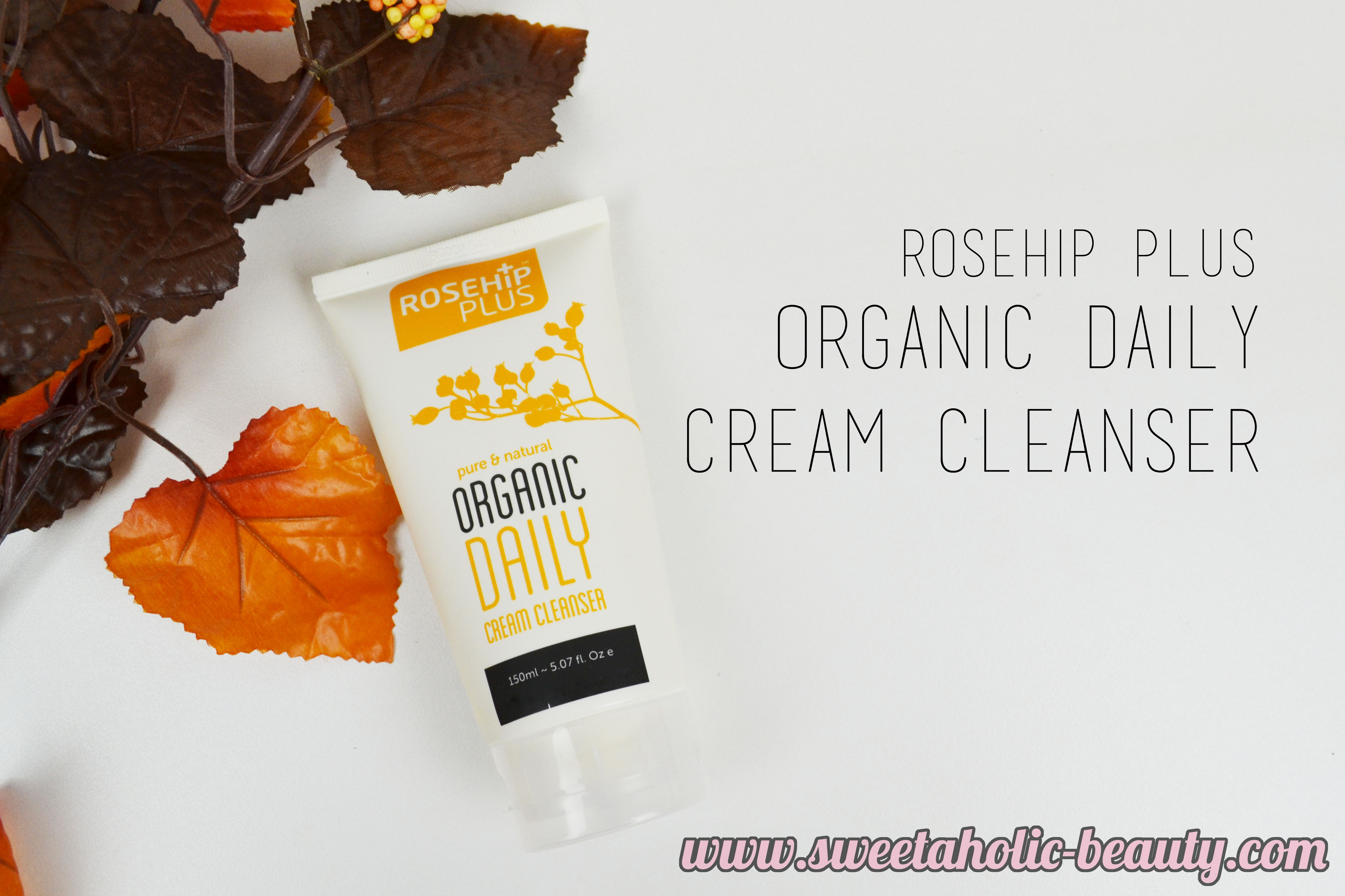 Rosehip Plus Organic Daily Cream Cleanser Review - Sweetaholic Beauty