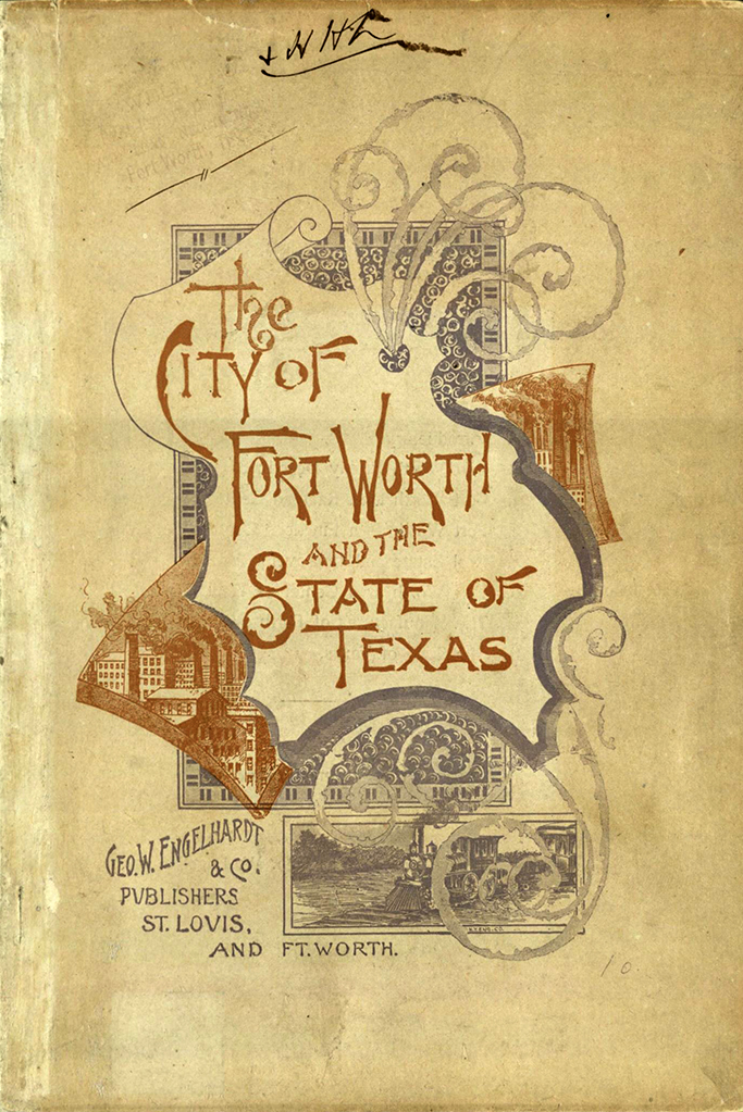 The City of Fort Worth and the State of Texas. St. Louis: Geo. W. Engelhardt & Co., 1890. Print.