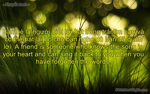 Bạn bè là người biết lời hát trong trái tim bạn và có thể hát lại nó cho bạn