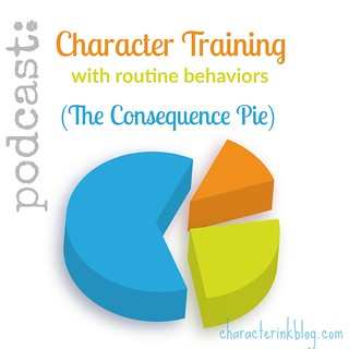 Podcast: Character Training With Routine Behaviors (The Consequence Pie)