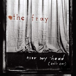 The Fray – Over My Head (Cable Car)