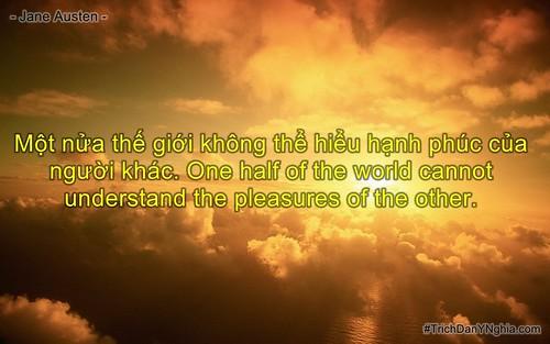 Một nửa thế giới không thể hiểu hạnh phúc của người khác. One half of the world