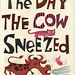 The Day the Cow Sneezed