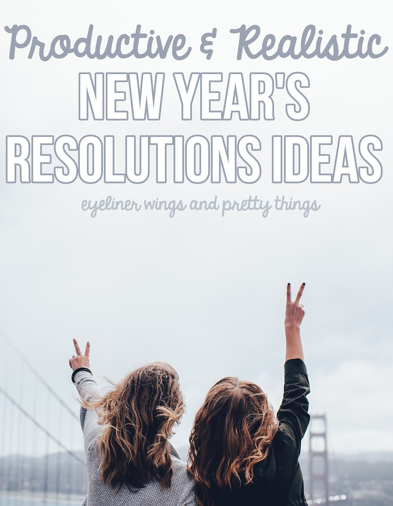 Productive & Realistic New Year's Resolutions Ideas // eyeliner wings and pretty things