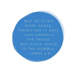 "But he gives more grace. Therefore it says, ""God opposes the proud, but gives grace to the humble."" - James 4:6 #grace #humbleness #serve #give #live"